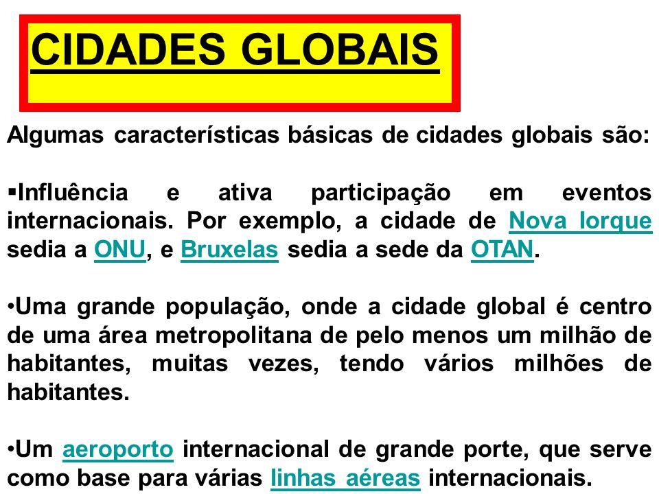 Algumas características básicas de cidades globais são: Influência e ativa participação em eventos internacionais. Por exemplo, a cidade de Nova Iorqu