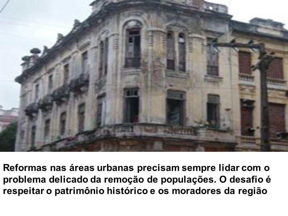 Reformas nas áreas urbanas precisam sempre lidar com o problema delicado da remoção de populações. O desafio é respeitar o patrimônio histórico e os m