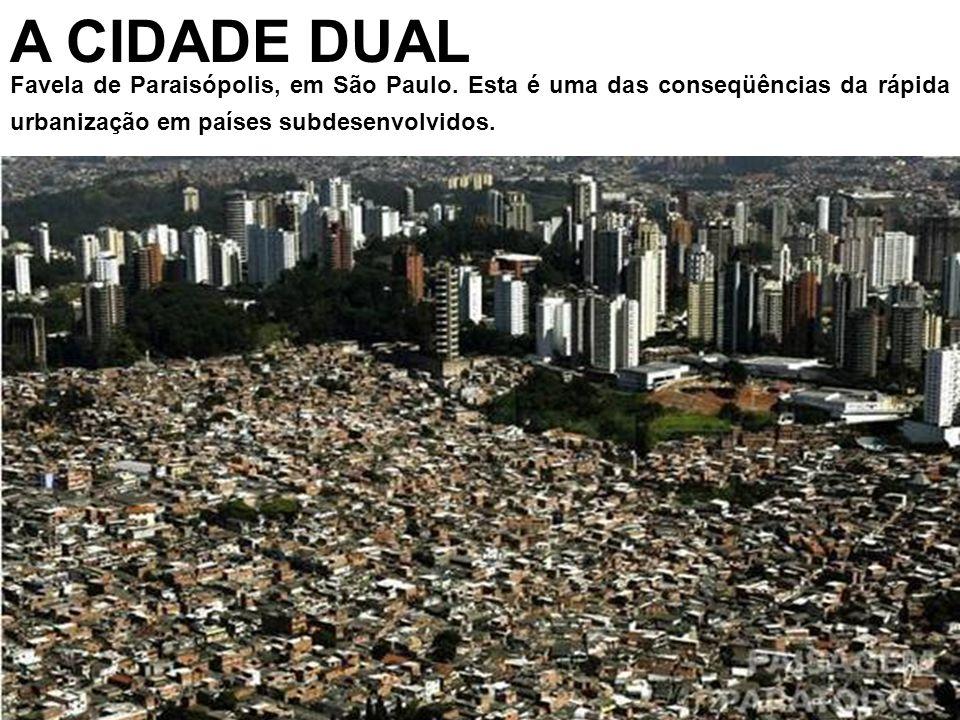 A CIDADE DUAL Favela de Paraisópolis, em São Paulo. Esta é uma das conseqüências da rápida urbanização em países subdesenvolvidos.