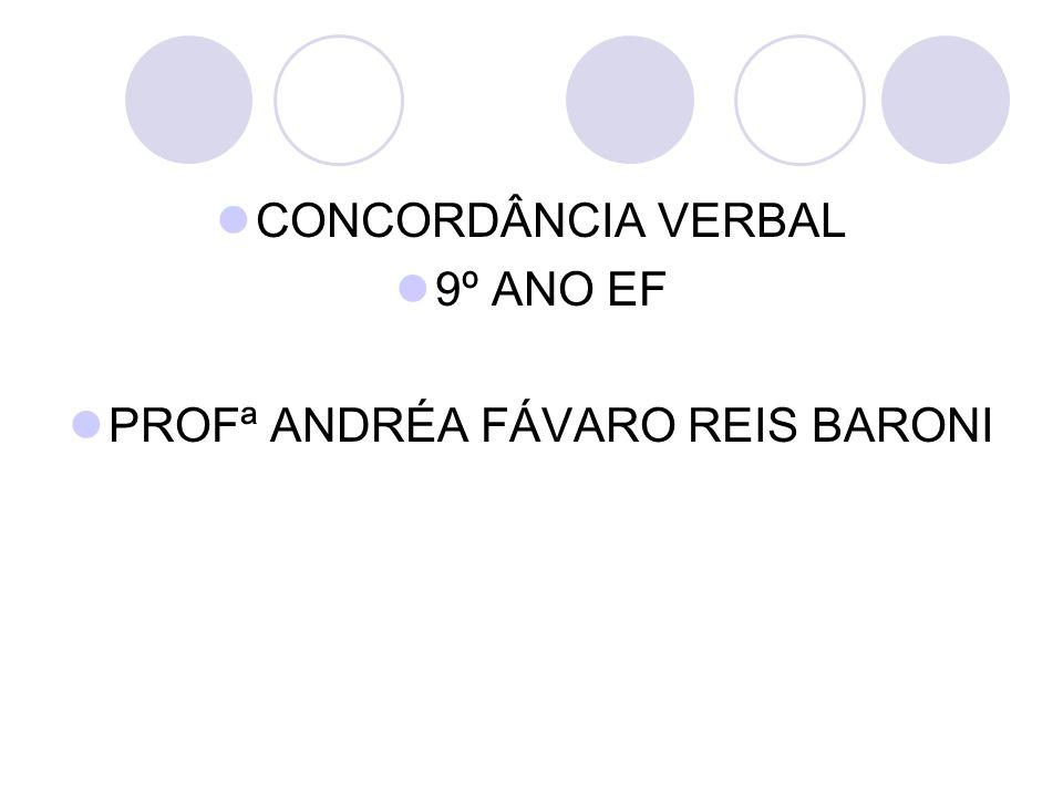 CONCORDÂNCIA VERBAL 9º ANO EF PROFª ANDRÉA FÁVARO REIS BARONI