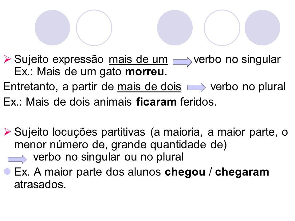 Sujeito expressão mais de um verbo no singular Ex.: Mais de um gato morreu. Entretanto, a partir de mais de dois verbo no plural Ex.: Mais de dois ani