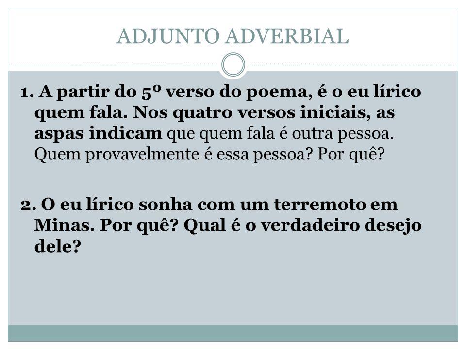 ADJUNTO ADVERBIAL 3.O adjunto adverbial tem um papel de destaque na construção desse poema.