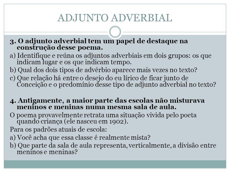ADJUNTO ADVERBIAL 3. O adjunto adverbial tem um papel de destaque na construção desse poema. a) Identifique e reúna os adjuntos adverbiais em dois gru