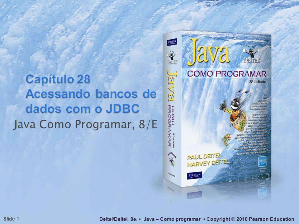 Java Como Programar, 8/E Deitel/Deitel, 8e. Java – Como programar Copyright © 2010 Pearson Education Slide 1