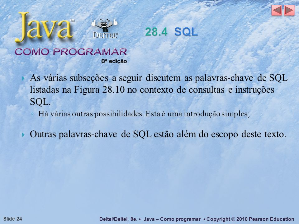 Deitel/Deitel, 8e. Java – Como programar Copyright © 2010 Pearson Education Slide 24 As várias subseções a seguir discutem as palavras-chave de SQL li