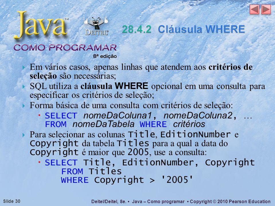 Deitel/Deitel, 8e. Java – Como programar Copyright © 2010 Pearson Education Slide 30 Em vários casos, apenas linhas que atendem aos critérios de seleç