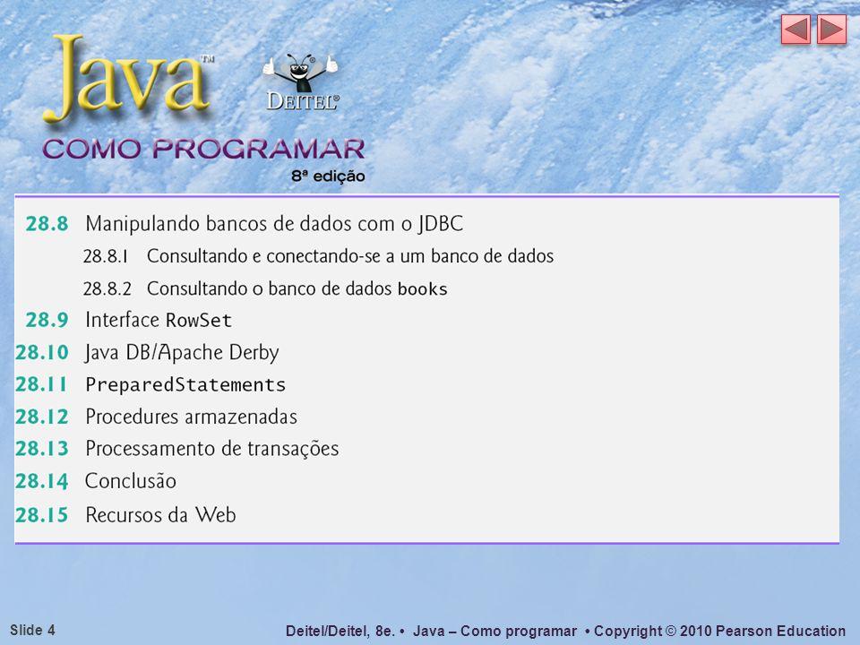 Deitel/Deitel, 8e. Java – Como programar Copyright © 2010 Pearson Education Slide 35