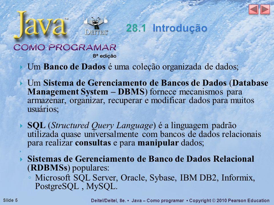 Deitel/Deitel, 8e. Java – Como programar Copyright © 2010 Pearson Education Slide 5 Um Banco de Dados é uma coleção organizada de dados; Um Sistema de