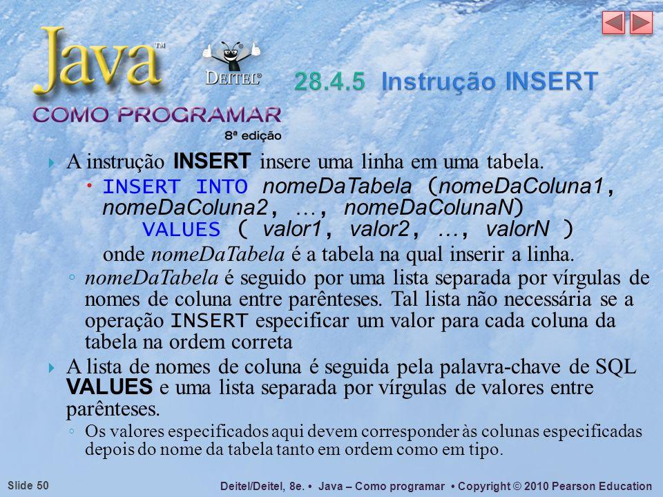 Deitel/Deitel, 8e. Java – Como programar Copyright © 2010 Pearson Education Slide 50 A instrução INSERT insere uma linha em uma tabela. INSERT INTO no