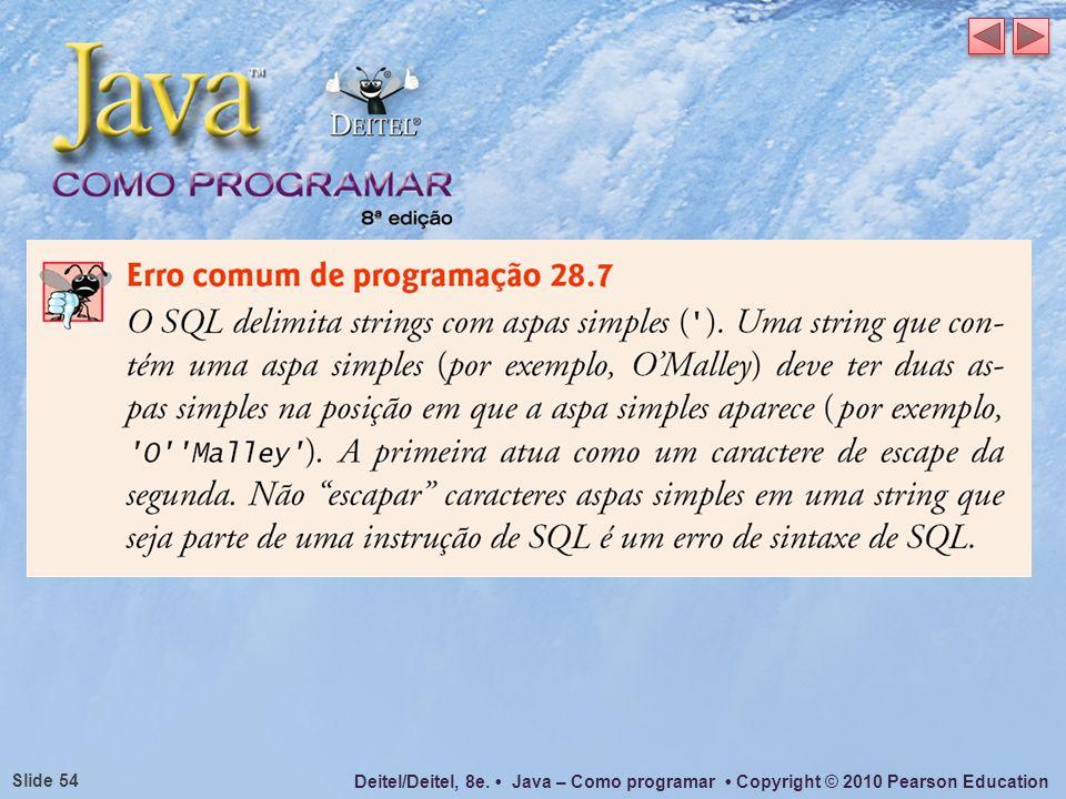Deitel/Deitel, 8e. Java – Como programar Copyright © 2010 Pearson Education Slide 54