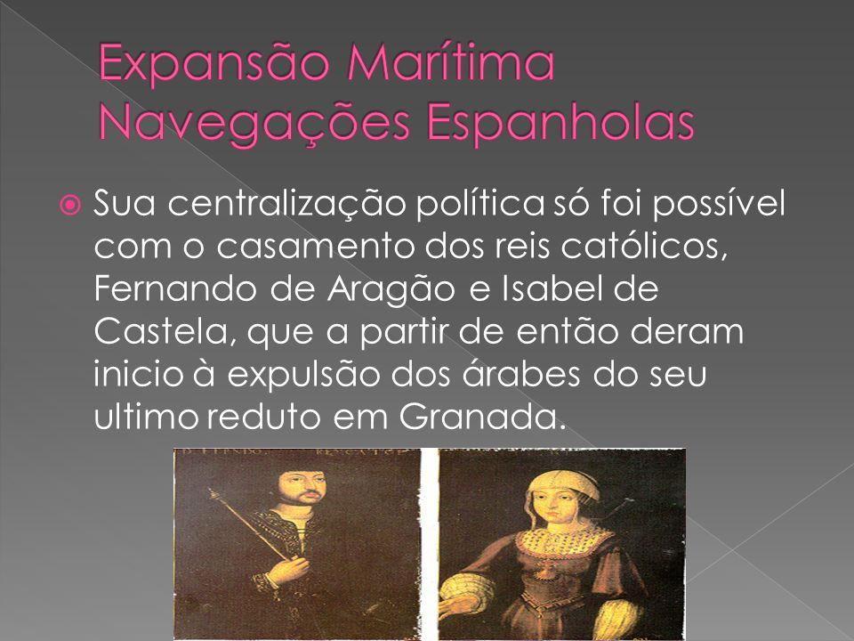 Sua centralização política só foi possível com o casamento dos reis católicos, Fernando de Aragão e Isabel de Castela, que a partir de então deram ini
