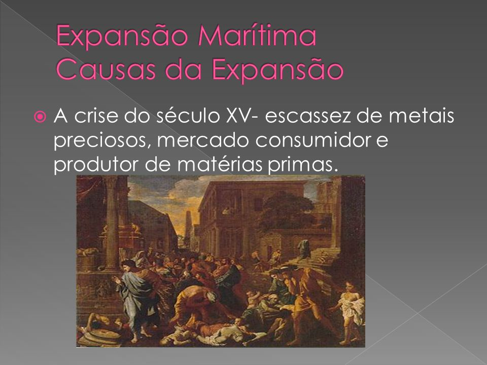 A crise do século XV- escassez de metais preciosos, mercado consumidor e produtor de matérias primas.