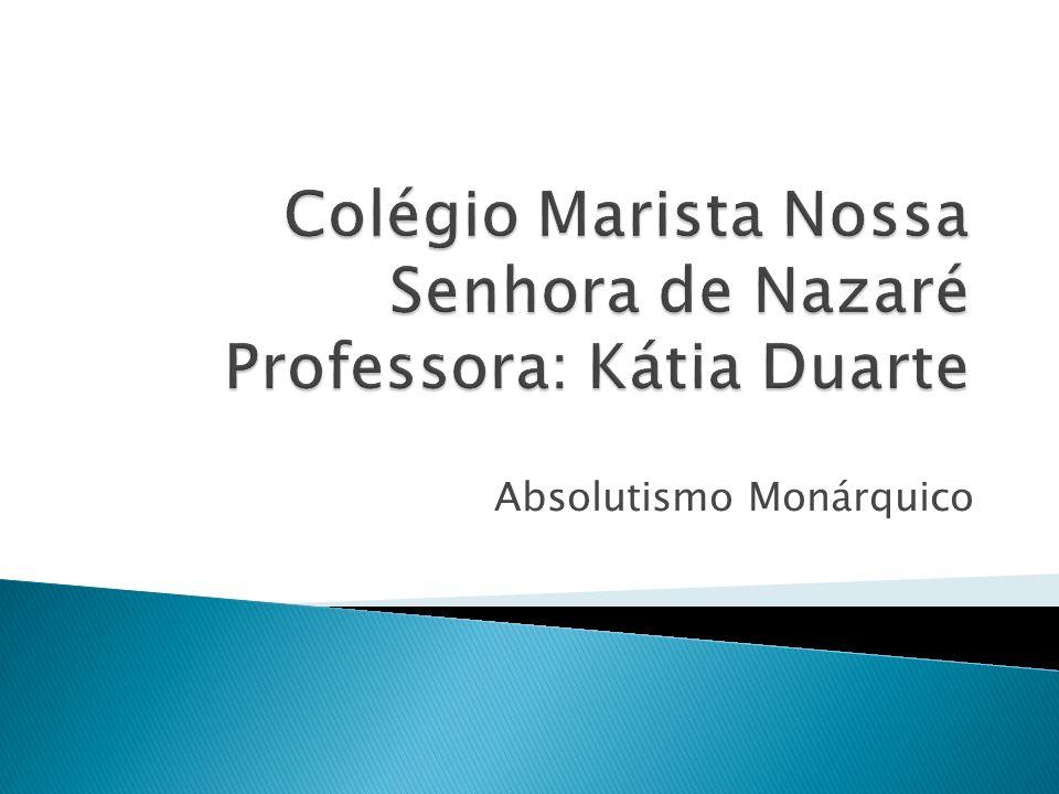 Características do Absolutismo: Centralização político-administrativa.