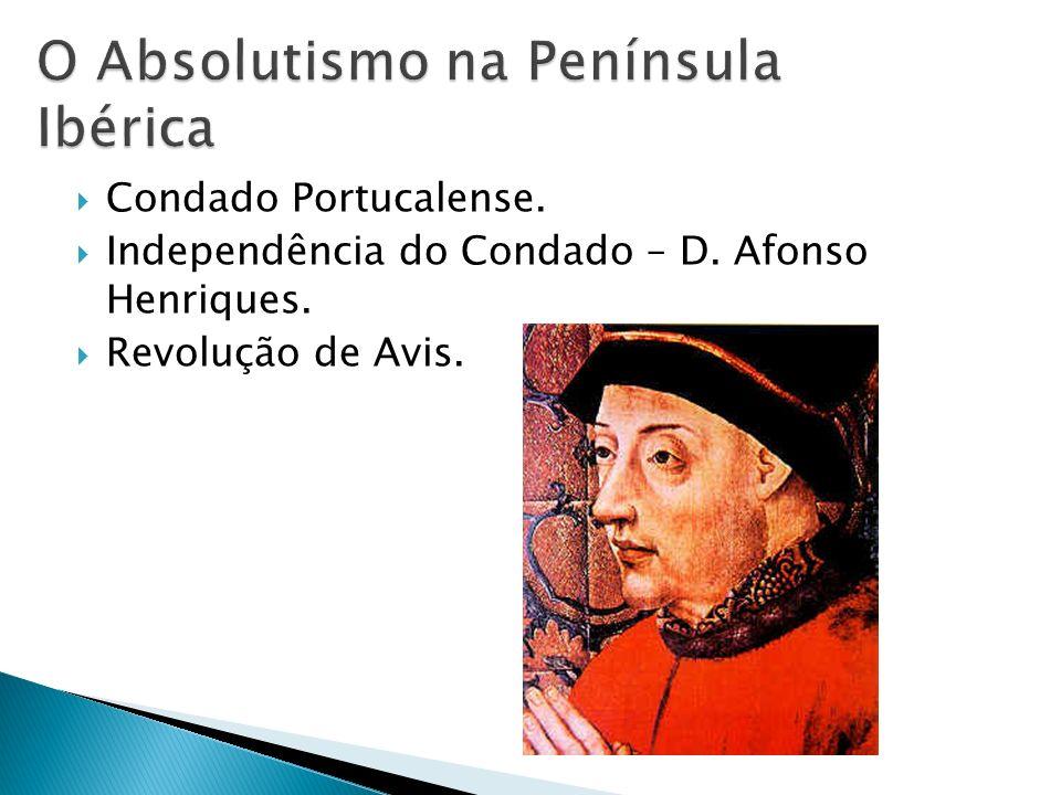 Condado Portucalense. Independência do Condado – D. Afonso Henriques. Revolução de Avis.