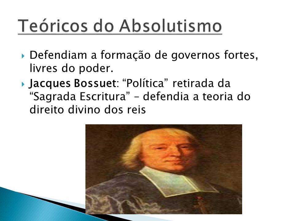 Jean Bodin: República – estabeleceu os fundamentos da teoria do Direito Divino dos Reis – A forma mais natural de um governo, é a soberania de um único rei.