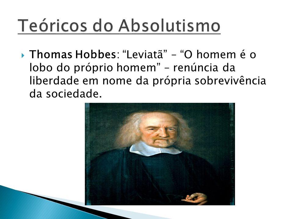 Thomas Hobbes: Leviatã – O homem é o lobo do próprio homem – renúncia da liberdade em nome da própria sobrevivência da sociedade.