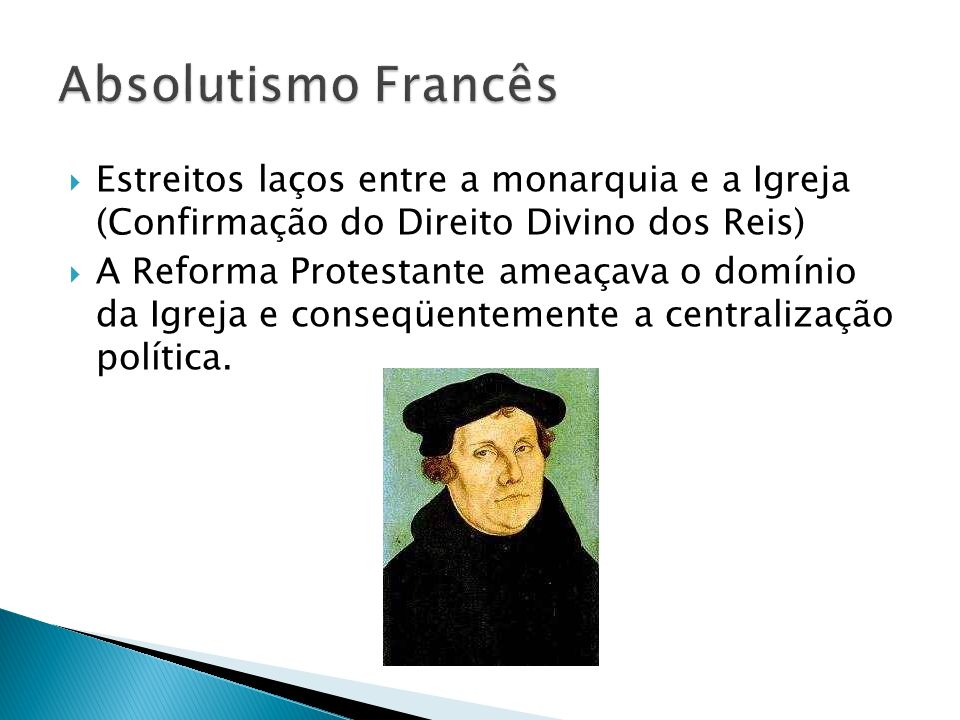Estreitos laços entre a monarquia e a Igreja (Confirmação do Direito Divino dos Reis) A Reforma Protestante ameaçava o domínio da Igreja e conseqüente