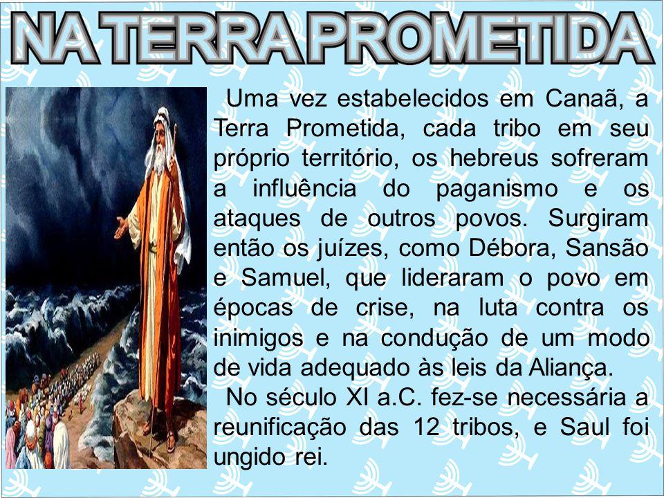Uma vez estabelecidos em Canaã, a Terra Prometida, cada tribo em seu próprio território, os hebreus sofreram a influência do paganismo e os ataques de