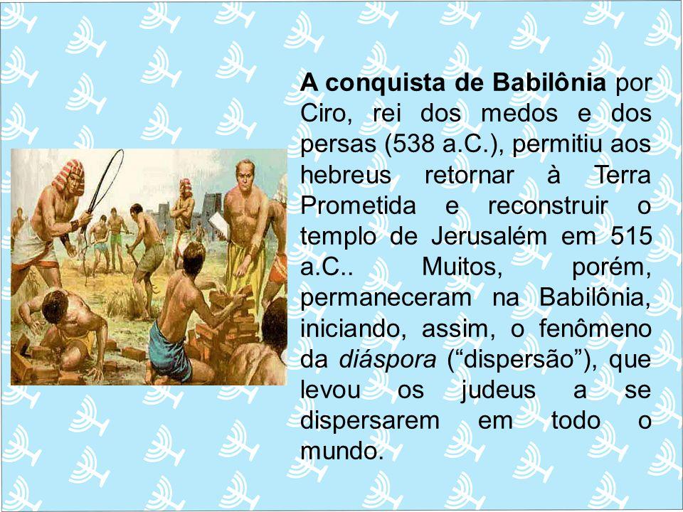 A conquista de Babilônia por Ciro, rei dos medos e dos persas (538 a.C.), permitiu aos hebreus retornar à Terra Prometida e reconstruir o templo de Je