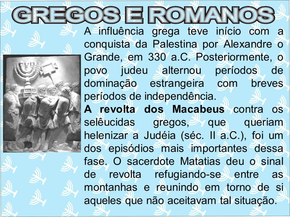 A influência grega teve início com a conquista da Palestina por Alexandre o Grande, em 330 a.C. Posteriormente, o povo judeu alternou períodos de domi