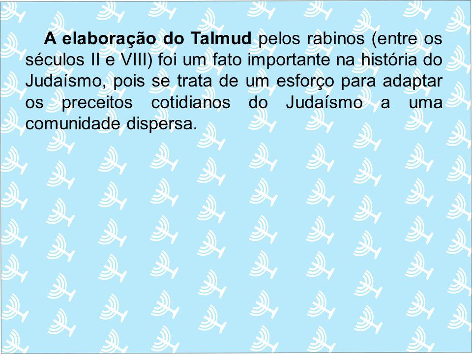 A elaboração do Talmud pelos rabinos (entre os séculos II e VIII) foi um fato importante na história do Judaísmo, pois se trata de um esforço para ada