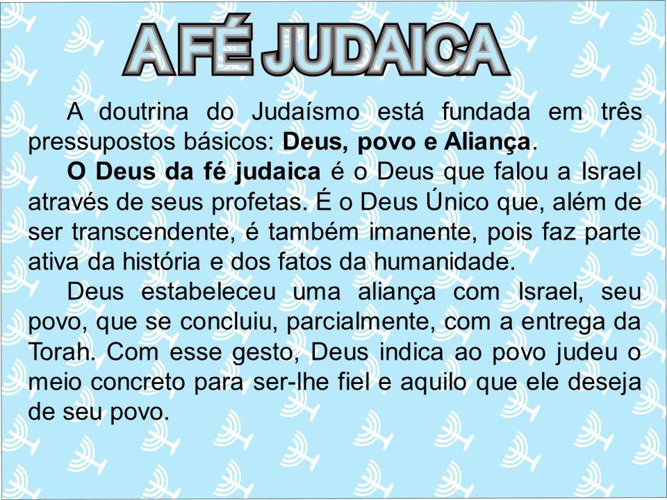 A doutrina do Judaísmo está fundada em três pressupostos básicos: Deus, povo e Aliança. O Deus da fé judaica é o Deus que falou a Israel através de se