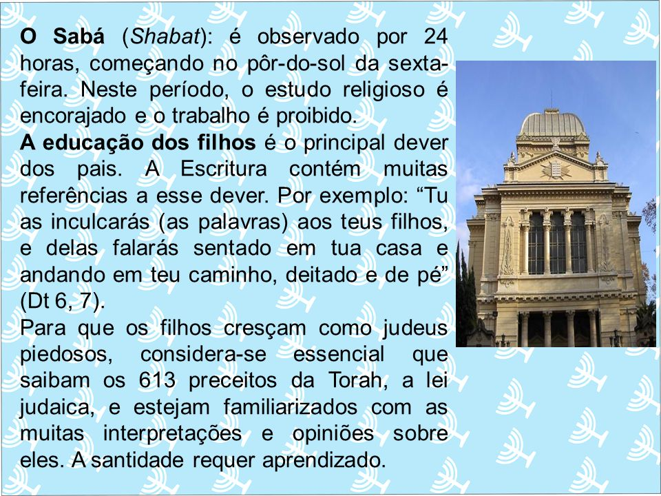 O Sabá (Shabat): é observado por 24 horas, começando no pôr-do-sol da sexta- feira. Neste período, o estudo religioso é encorajado e o trabalho é proi