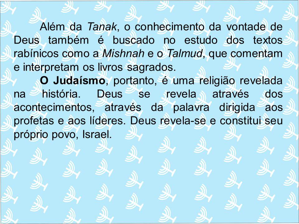 Além da Tanak, o conhecimento da vontade de Deus também é buscado no estudo dos textos rabínicos como a Mishnah e o Talmud, que comentam e interpretam
