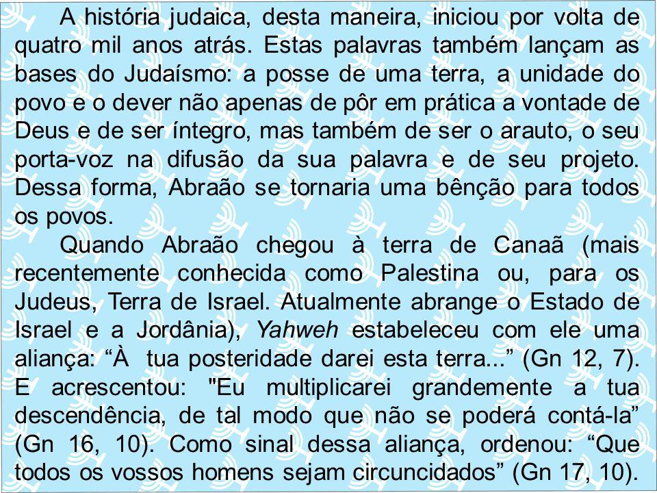 A história judaica, desta maneira, iniciou por volta de quatro mil anos atrás. Estas palavras também lançam as bases do Judaísmo: a posse de uma terr