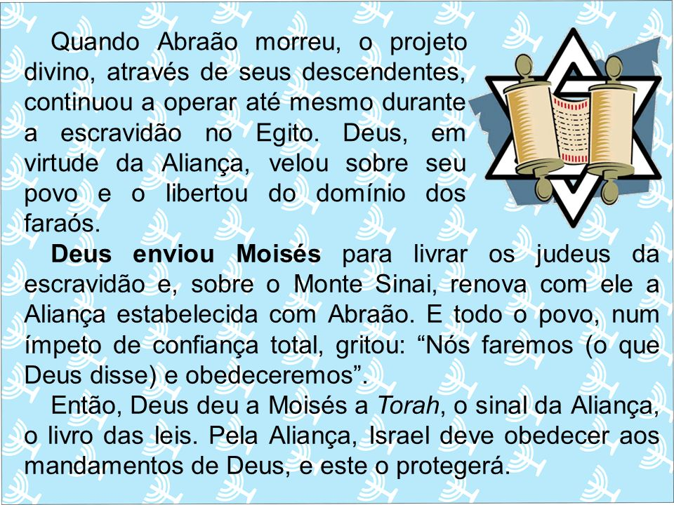 Quando Abraão morreu, o projeto divino, através de seus descendentes, continuou a operar até mesmo durante a escravidão no Egito. Deus, em virtude da