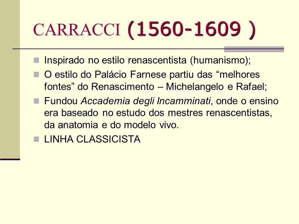 (1560-1609 ) CARRACCI (1560-1609 ) (); Inspirado no estilo renascentista (humanismo); O estilo do Palácio Farnese partiu das melhores fontes do Renasc