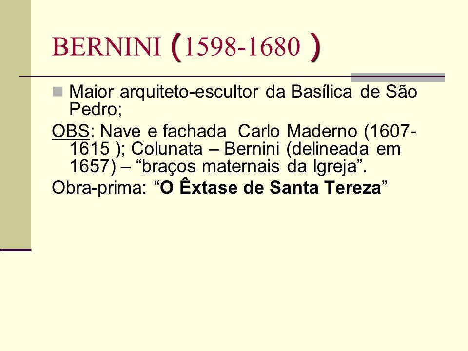 () BERNINI ( 1598-1680 ) Maior arquiteto-escultor da Basílica de São Pedro; ( ); Colunata – Bernini (delineada em 1657) – braços maternais da Igreja.
