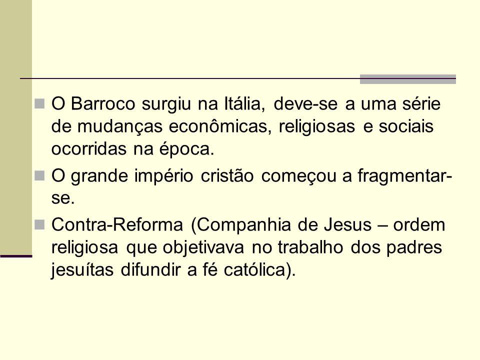 O Barroco surgiu na Itália, deve-se a uma série de mudanças econômicas, religiosas e sociais ocorridas na época. O grande império cristão começou a fr