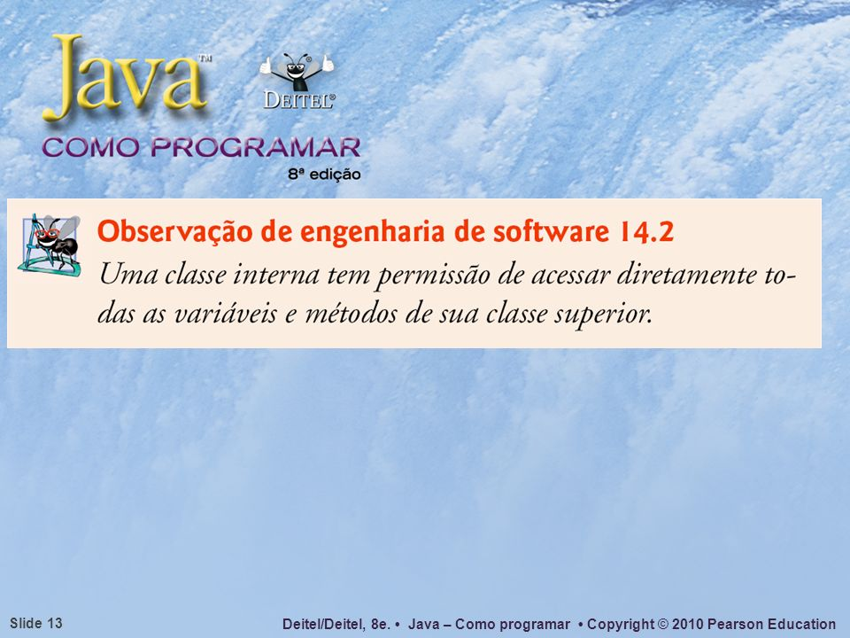Deitel/Deitel, 8e. Java – Como programar Copyright © 2010 Pearson Education Slide 13