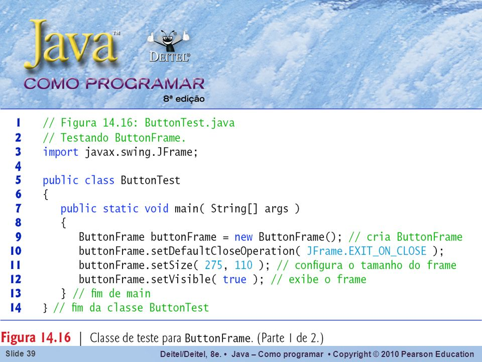 Deitel/Deitel, 8e. Java – Como programar Copyright © 2010 Pearson Education Slide 39