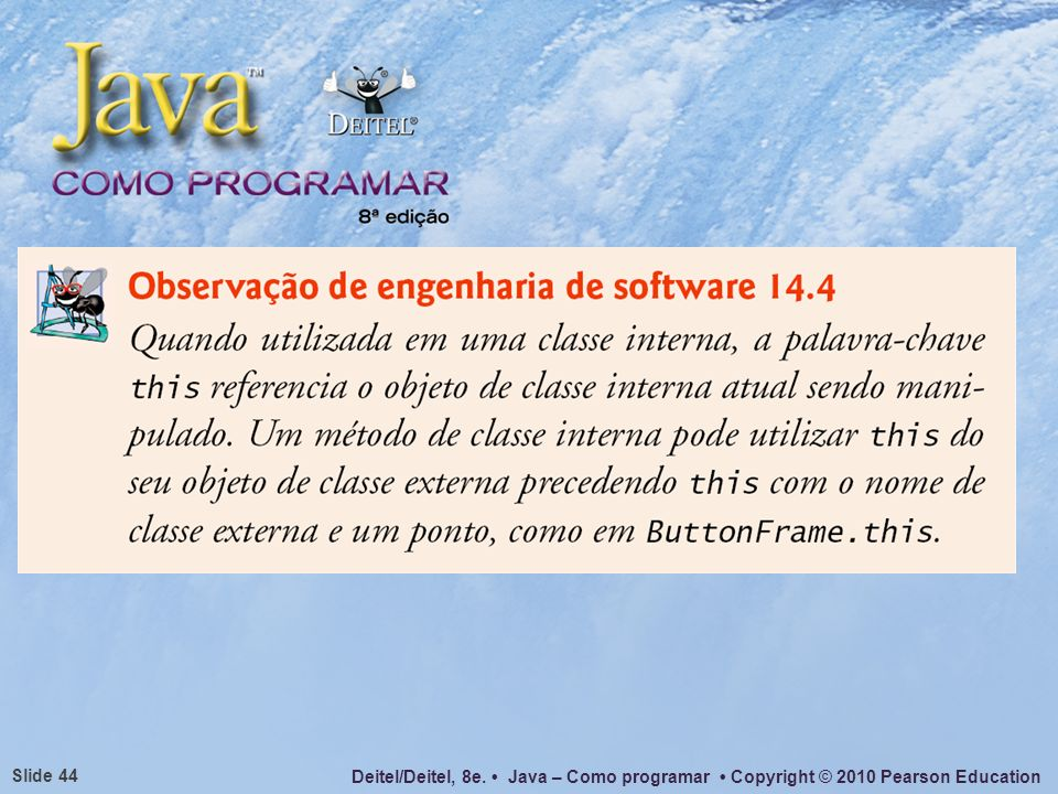 Deitel/Deitel, 8e. Java – Como programar Copyright © 2010 Pearson Education Slide 44