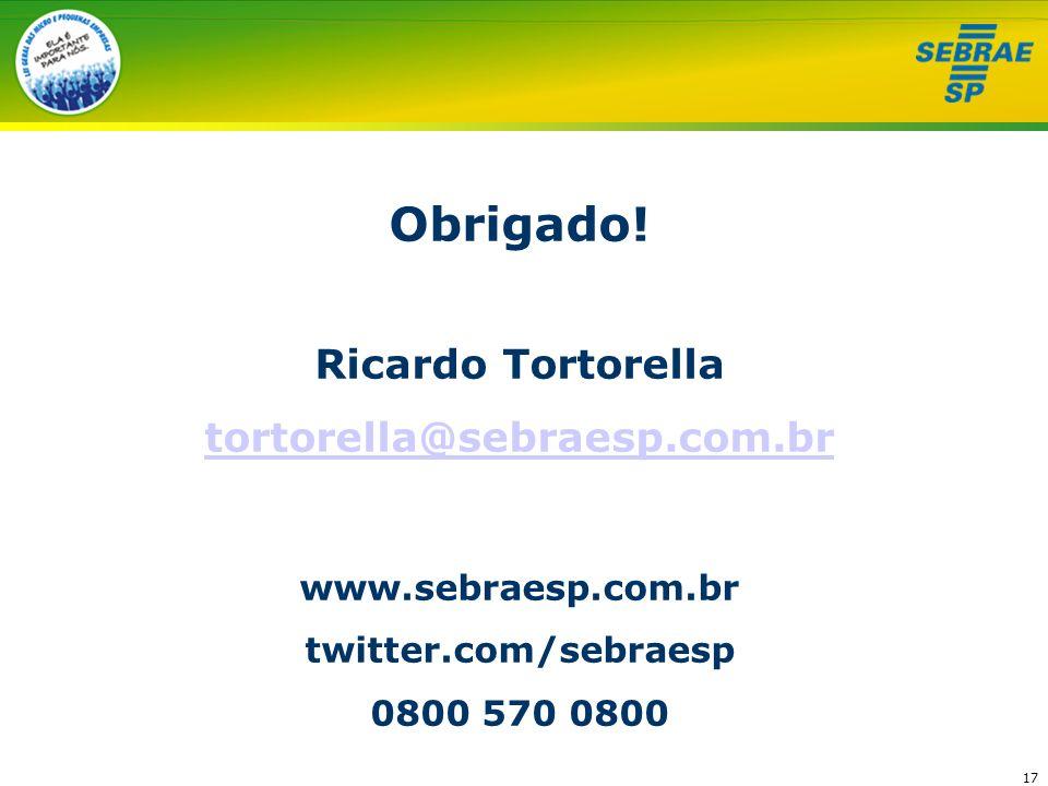17 Obrigado! Ricardo Tortorella tortorella@sebraesp.com.br www.sebraesp.com.br twitter.com/sebraesp 0800 570 0800