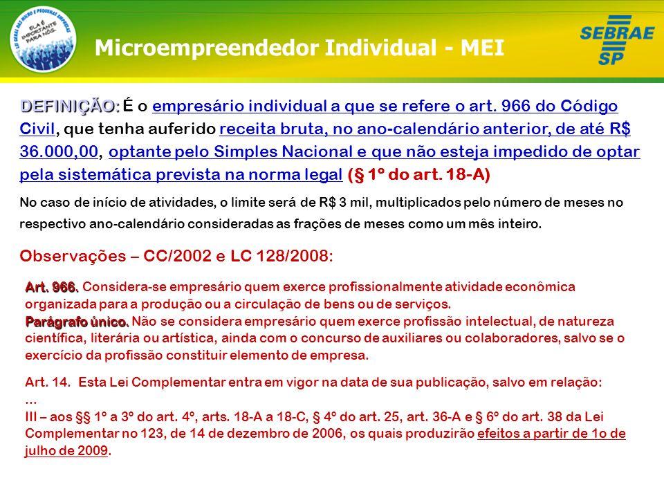 Microempreendedor Individual - MEI DEFINIÇÃO: DEFINIÇÃO: É o empresário individual a que se refere o art. 966 do Código Civil, que tenha auferido rece