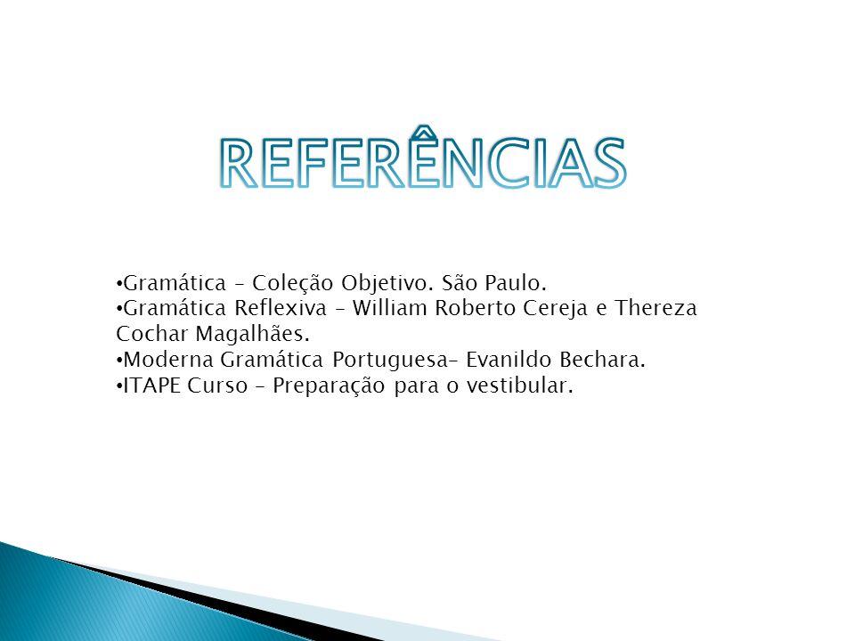 Gramática – Coleção Objetivo. São Paulo. Gramática Reflexiva – William Roberto Cereja e Thereza Cochar Magalhães. Moderna Gramática Portuguesa– Evanil