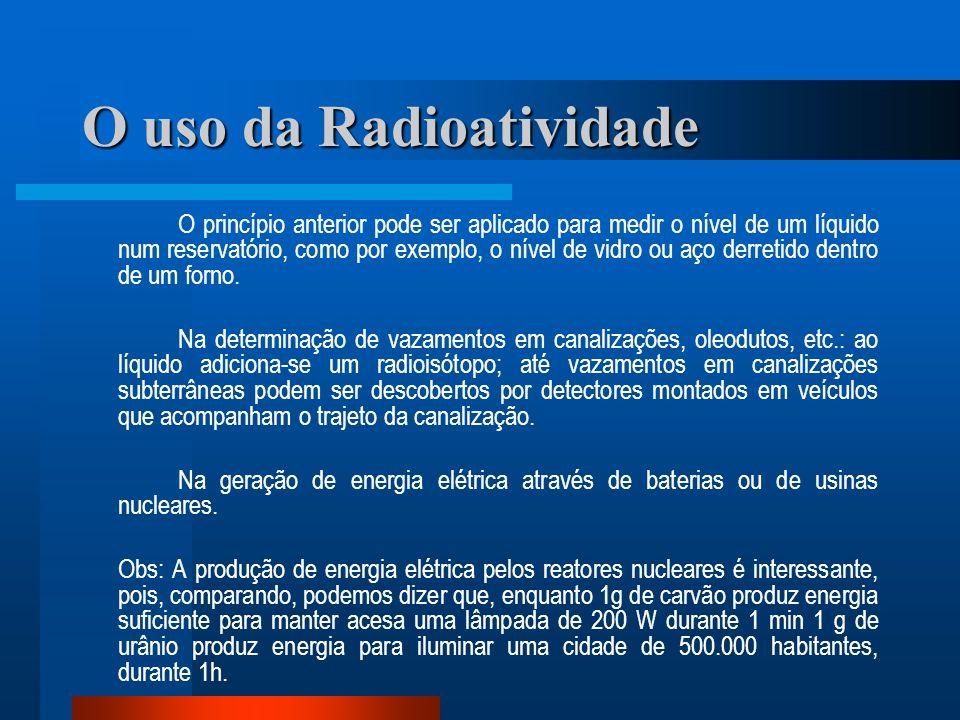 O uso da Radioatividade O princípio anterior pode ser aplicado para medir o nível de um líquido num reservatório, como por exemplo, o nível de vidro o