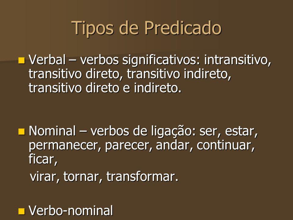 Tipos de Predicado Verbal – verbos significativos: intransitivo, transitivo direto, transitivo indireto, transitivo direto e indireto. Verbal – verbos