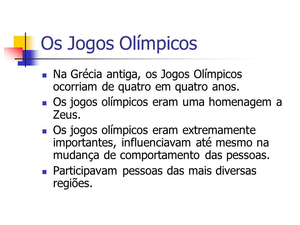 Os Jogos Olímpicos Na Grécia antiga, os Jogos Olímpicos ocorriam de quatro em quatro anos. Os jogos olímpicos eram uma homenagem a Zeus. Os jogos olím