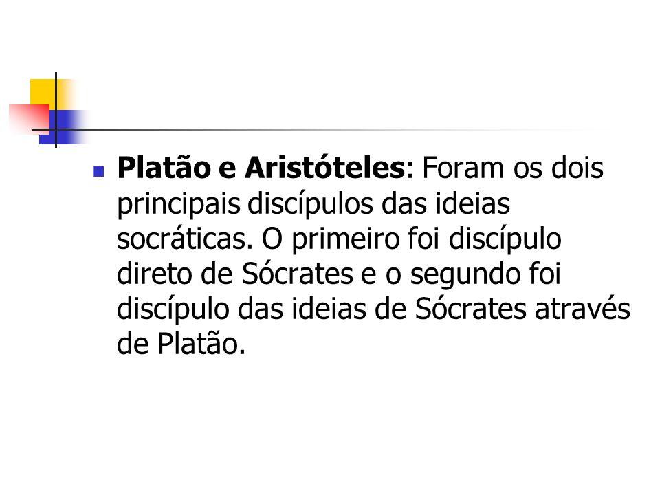 Platão e Aristóteles: Foram os dois principais discípulos das ideias socráticas. O primeiro foi discípulo direto de Sócrates e o segundo foi discípulo