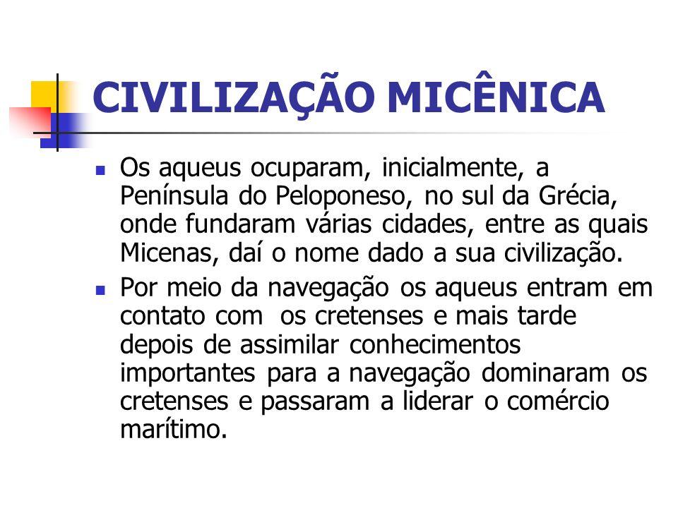CIVILIZAÇÃO MICÊNICA Os aqueus ocuparam, inicialmente, a Península do Peloponeso, no sul da Grécia, onde fundaram várias cidades, entre as quais Micen