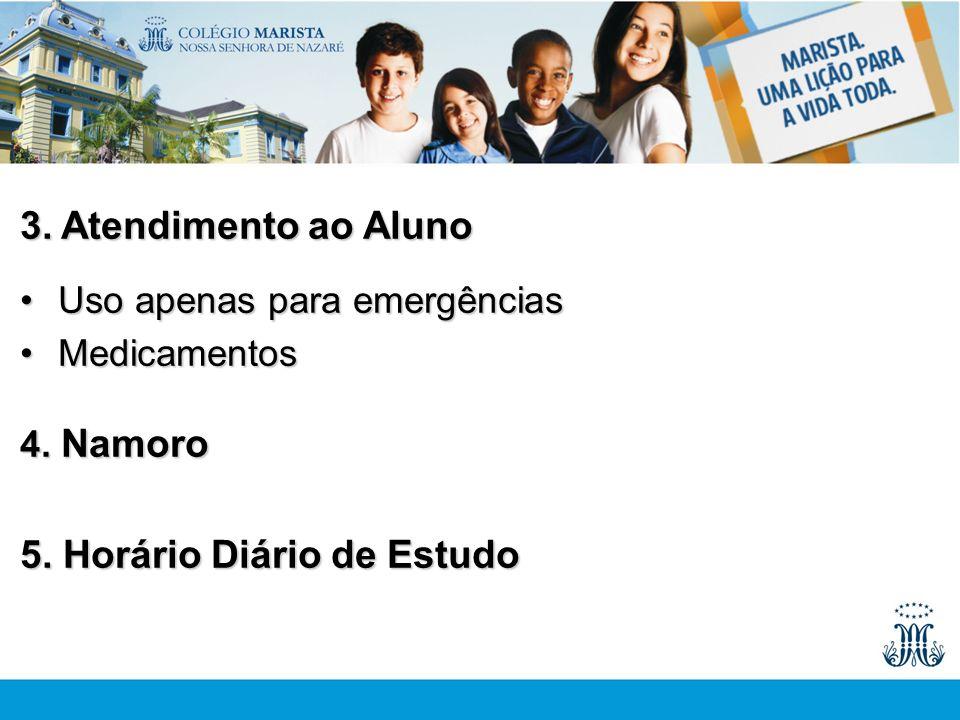 3. Atendimento ao Aluno Uso apenas para emergênciasUso apenas para emergências MedicamentosMedicamentos 4. Namoro 5. Horário Diário de Estudo