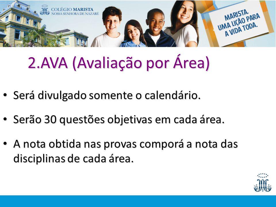 2.AVA (Avaliação por Área) Será divulgado somente o calendário. Será divulgado somente o calendário. Serão 30 questões objetivas em cada área. Serão 3