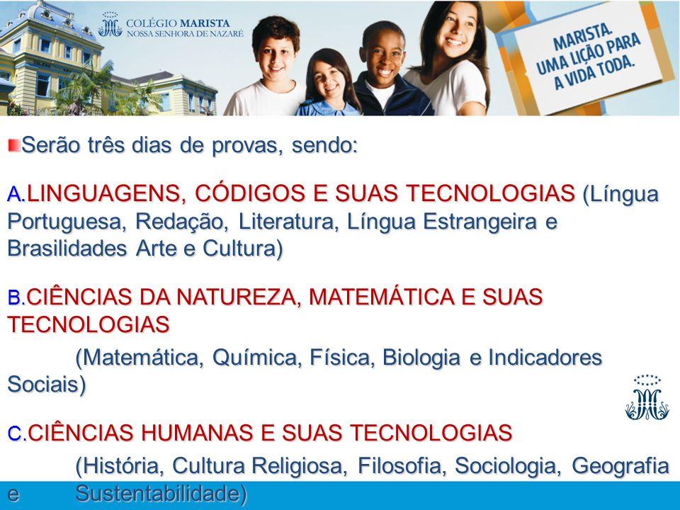Serão três dias de provas, sendo: A. LINGUAGENS, CÓDIGOS E SUAS TECNOLOGIAS (Língua Portuguesa, Redação, Literatura, Língua Estrangeira e Brasilidades