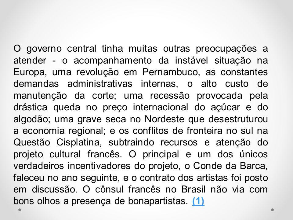 O governo central tinha muitas outras preocupações a atender - o acompanhamento da instável situação na Europa, uma revolução em Pernambuco, as consta