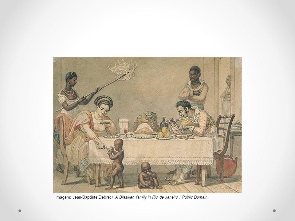 Imagem: Jean-Baptiste Debret / A Brazilian family in Rio de Janeiro / Public Domain.