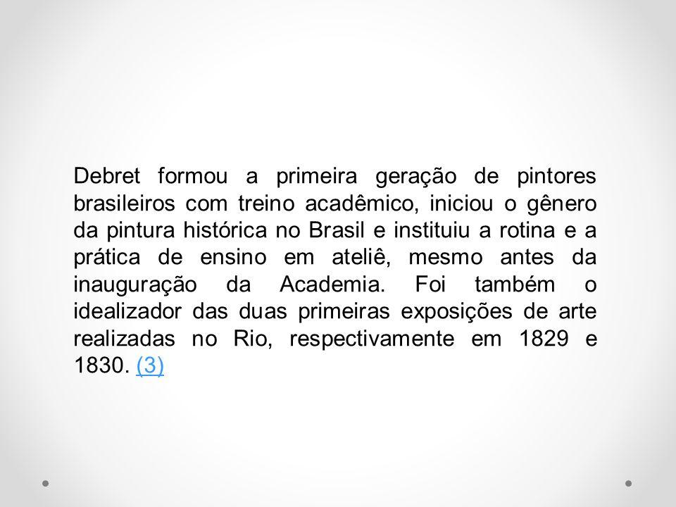 Debret formou a primeira geração de pintores brasileiros com treino acadêmico, iniciou o gênero da pintura histórica no Brasil e instituiu a rotina e